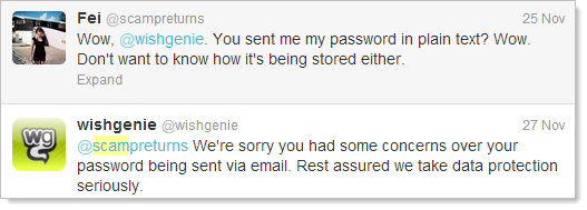 Wow, @wishgenie. You sent me my password in plain text? Wow. Don't want to know how it's being stored either.