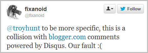 @troyhunt to be more specific, this is a collision with http://blogger.com  comments powered by Disqus. Our fault :(
