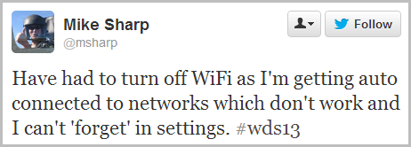 Have had to turn off WiFi as I'm getting auto connected to networks which don't work and I can't 'forget' in settings. #wds13