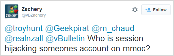 @troyhunt @Geekpirat @m_chaud @realnzall @vBulletin Who is session hijacking someones account on mmoc?