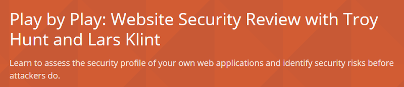 Play by Play: Website Security Review with Troy Hunt and Lars Klint: Learn to assess the security profile of your own web applications and identify security risks before attackers do.