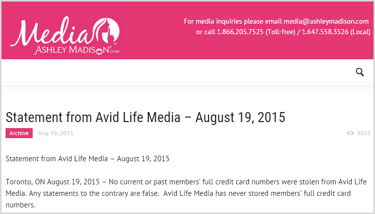 No current or past members' full credit card numbers were stolen from Avid Life Media. Any statements to the contrary are false.  Avid Life Media has never stored members' full credit card numbers.