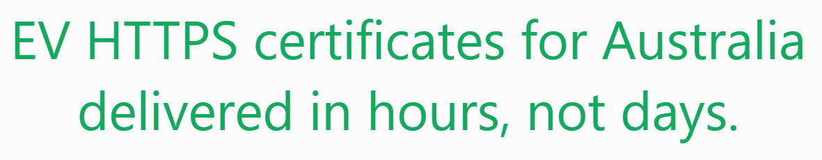 EV HTTPS certificates for Australia delivered in hours, not days.