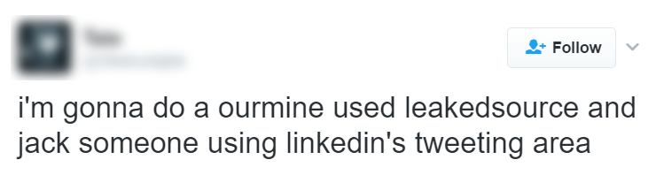 i'm gonna do a ourmine used leakedsource and jack someone using linkedin's tweeting area