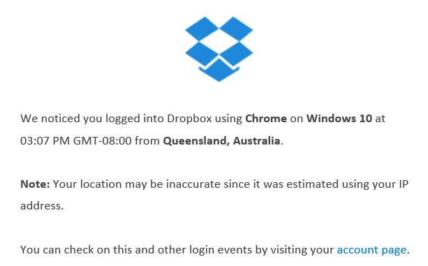 We noticed you logged into Dropbox using Chrome on Windows 10 at 03:07 PM GMT-08:00 from Queensland, Australia