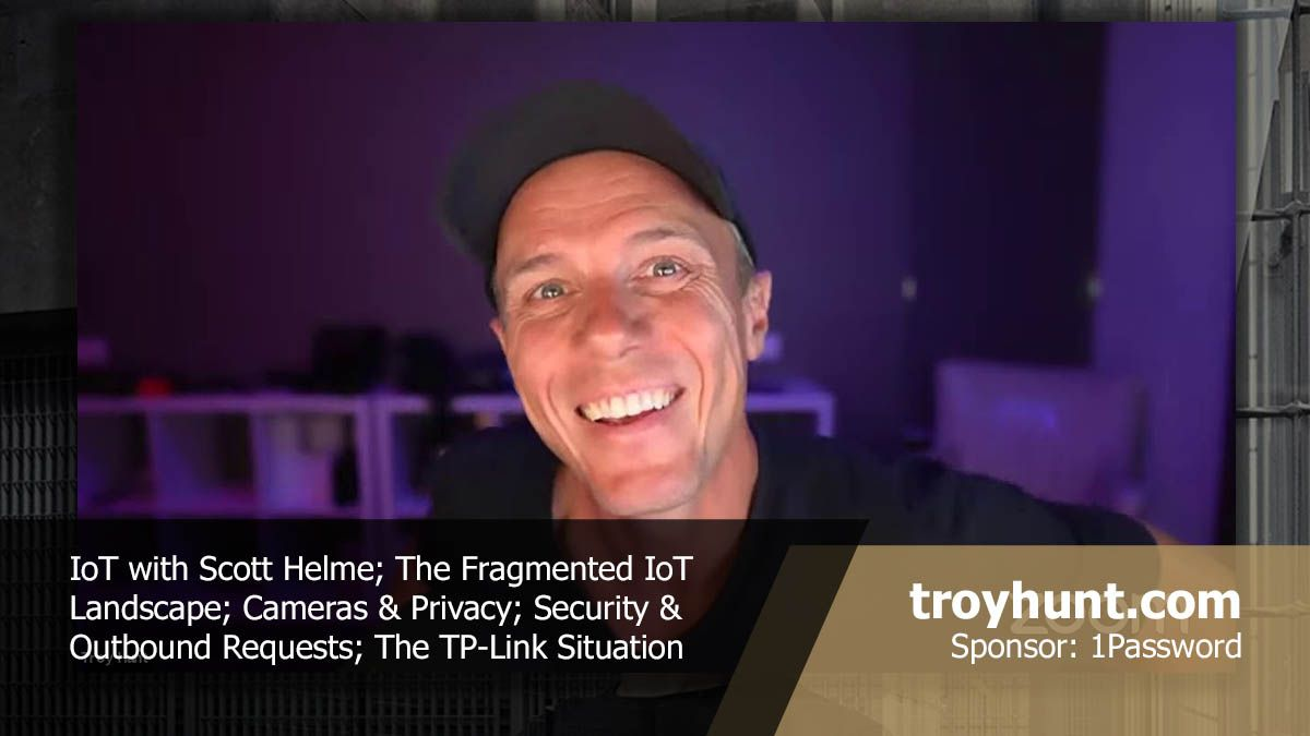 Weekly Update 219: IoT Unravelled with Scott Helme